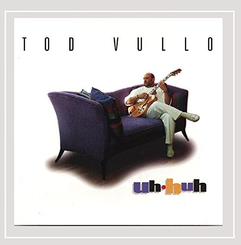 Tod Vullo Uh Huh