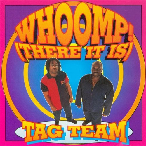 Tag Team Whoomp There It Is