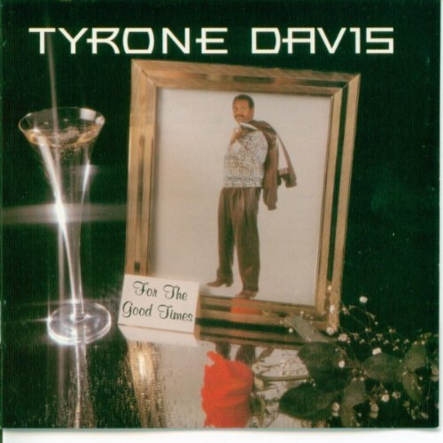 Tyrone Davis For The Good Times