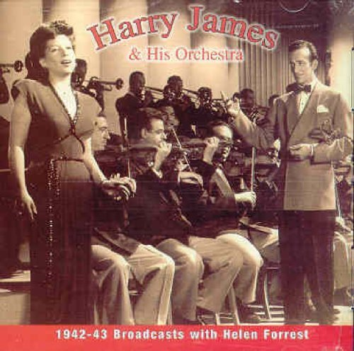 Harry James & His Orchestra 1942 43 Broadcasts With Helen Feat. Helen Forrest