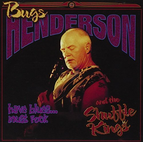 Bugs Henderson & The Shuffle Kings Have Blues Must Rock