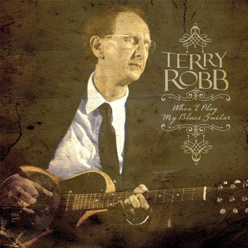 Terry Robb When I Play My Blues Guitar