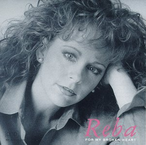 Reba Mcentire For My Broken Heart
