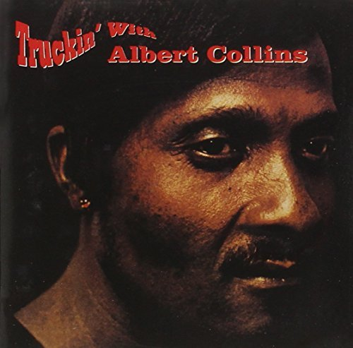 Albert Collins Truckin' With Albert Collins