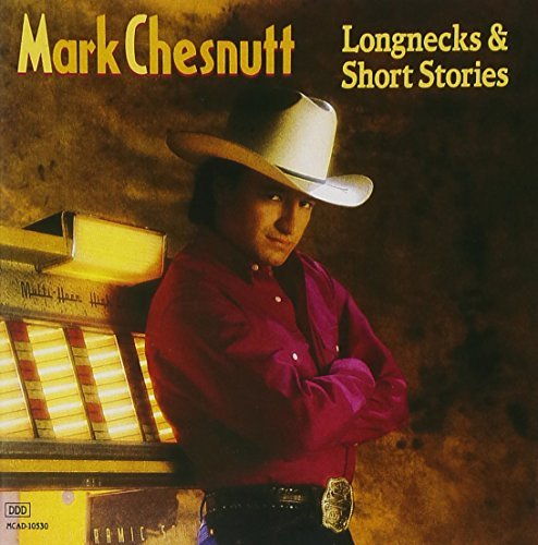 Mark Chesnutt Longnecks & Short Stories