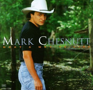 Mark Chesnutt What A Way To Live