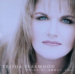 Yearwood Trisha Thinkin' About You