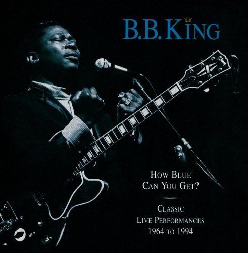 B.B. King How Blue Can You Get?