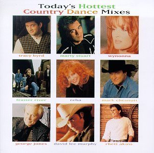 Today's Hottest Country Dance Mixes Today's Hottest Country Dance Mixes Chesnutt Akins Mcentire Byrd Wynonna Stuart Jones Murphy