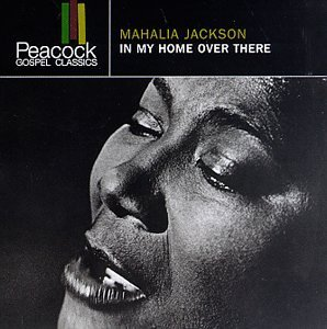 Mahalia Jackson In My Home Over There Peacock Gospel Classics
