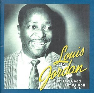 Louis Jordan Let The Good Times Roll Anthol
