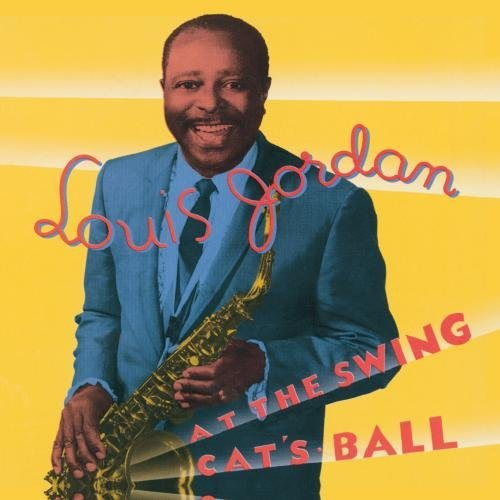 Louis Jordan At The Swing Cat's Ball Remastered