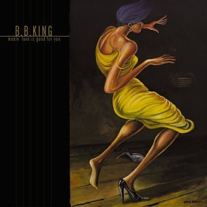 B.B. King Makin Love Is Good For You