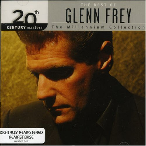 Glenn Frey Best Of Glenn Frey Millennium Millennium Collection