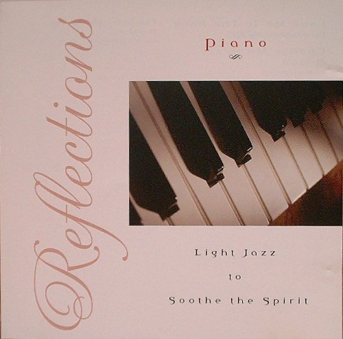Reflections Piano (light Jazz To Soothe The Spiri Reflections Piano (light Jazz To Soothe The Spiri