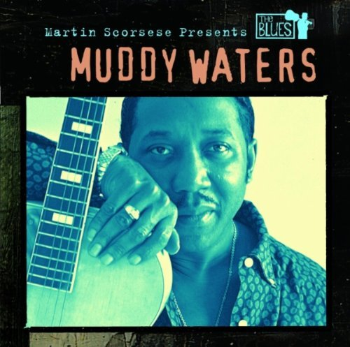 Muddy Waters Martin Scorsese Presents The B Martin Scorsese Presents The B