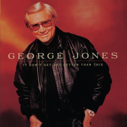 George Jones It Don't Get Any Better Than