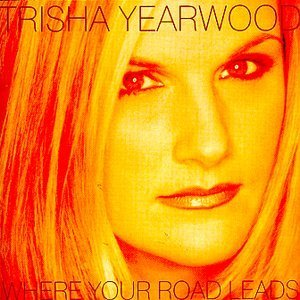 Trisha Yearwood Where Your Road Leads