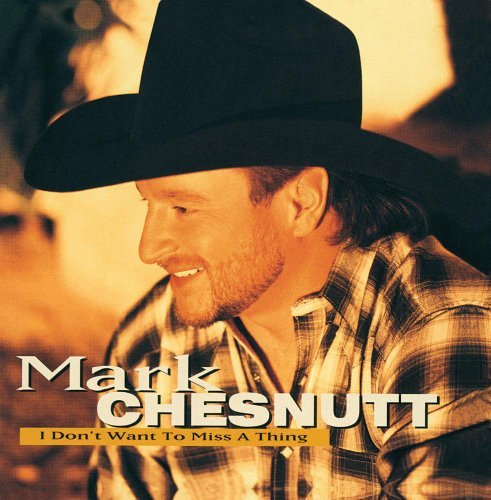 Mark Chesnutt I Don't Want To Miss A Thing Hdcd