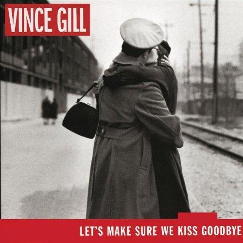 Vince Gill Let's Make Sure We Kiss Goodby