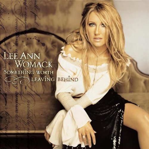 Lee Ann Womack Something Worth Leaving Behind
