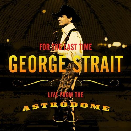 George Strait For The Last Time Live From Th
