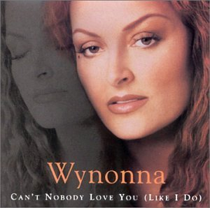 Wynonna Judd Can't Nobody Love You (like I