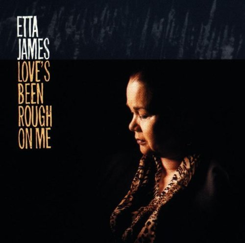 Etta James Love's Been Rough On Me