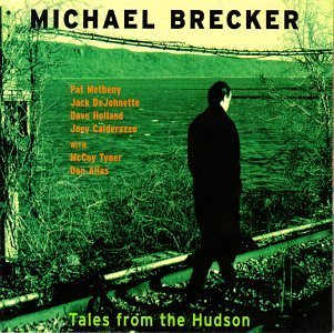 Michael Brecker Tales From The Hudson Feat. Metheny Dejohnette Alias Holland Calderazzo Tyner