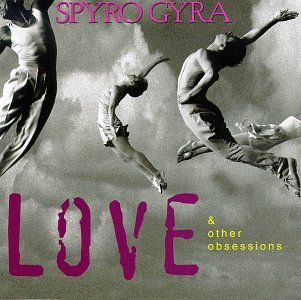 Spyro Gyra Love & Other Obsessions