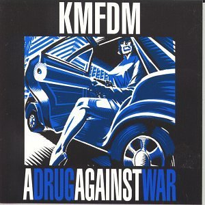 Kmfdm Drug Against War