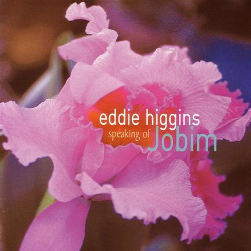 Eddie Higgins Speaking Of Jobim