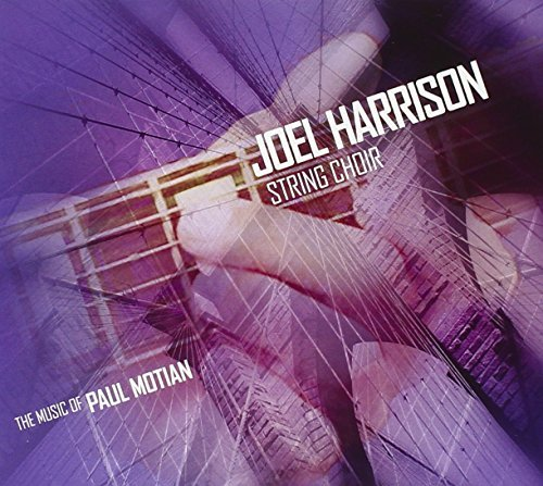 Joel String Choir Harrison Music Of Paul Motian