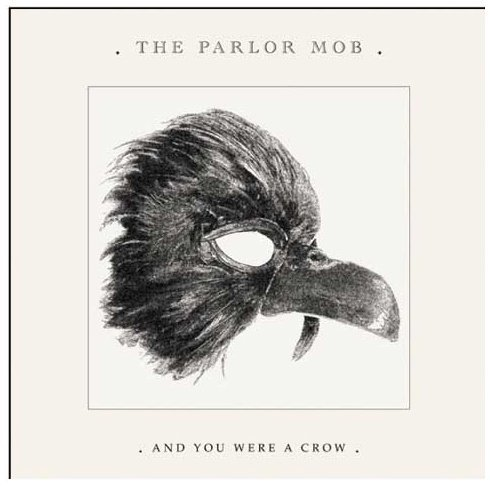 Parlor Mob And You Were A Crow