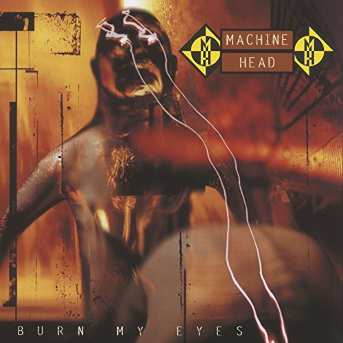 Machine Head Burn My Eyes