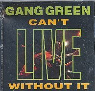 Gang Green Can't Live Without