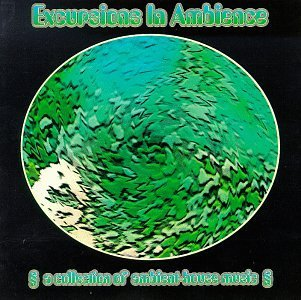 Excursions In Ambience Collection Of Ambient House Mu Future Sound Of London Excursions In Ambience