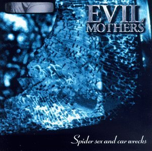 Evil Mothers Spider Sex & Car Wrecks