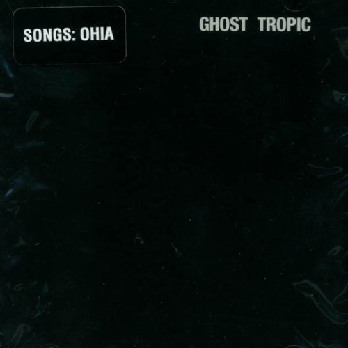 Songs Ohia Ghost Tropic