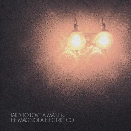 Magnolia Electric Co. Hard To Love A Man