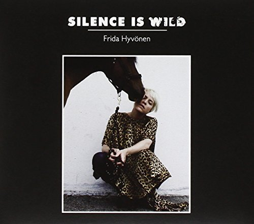 Frida Hyvonen Silence Is Wild
