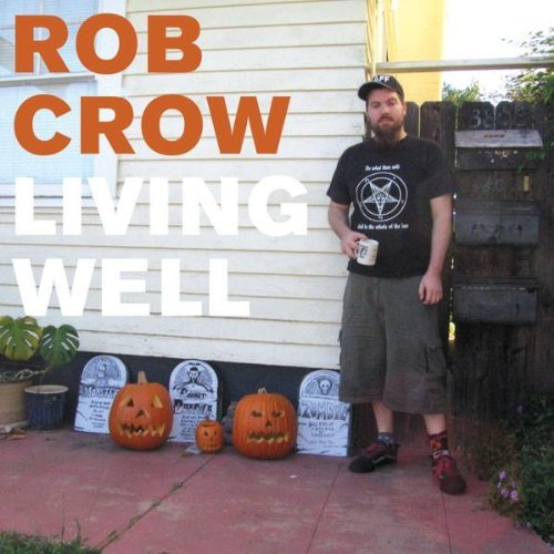 Rob Crow Living Well