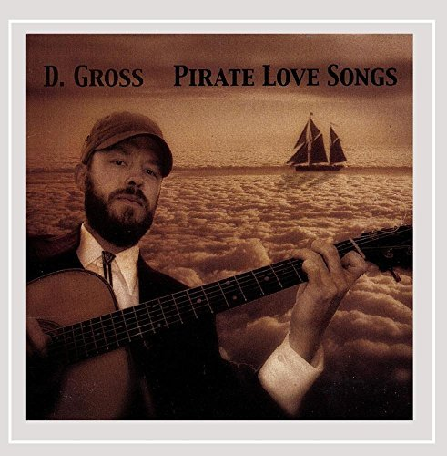 D. Gross Pirate Love Songs Local