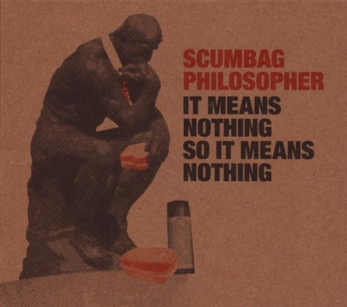 Scumbag Philosopher It Means Nothing So It Means N
