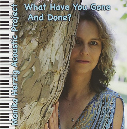 Monika Herzig Acoustic Project What Have You Gone & Done?