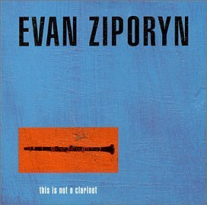 Evan Ziporyn This Is Not A Clarinet Ziporyn (cl)