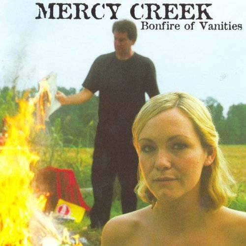 Mercy Creek Bonfires Of Vanities