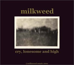 Milkweed Cry Lonesome And High Local