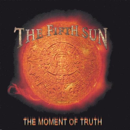 Fifth Sun Moment Of Truth