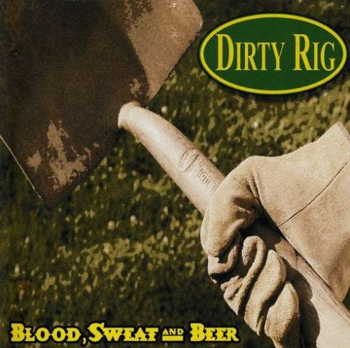 Dirty Rig Blood Sweat & Beer Make Americ Incl. Bonus DVD